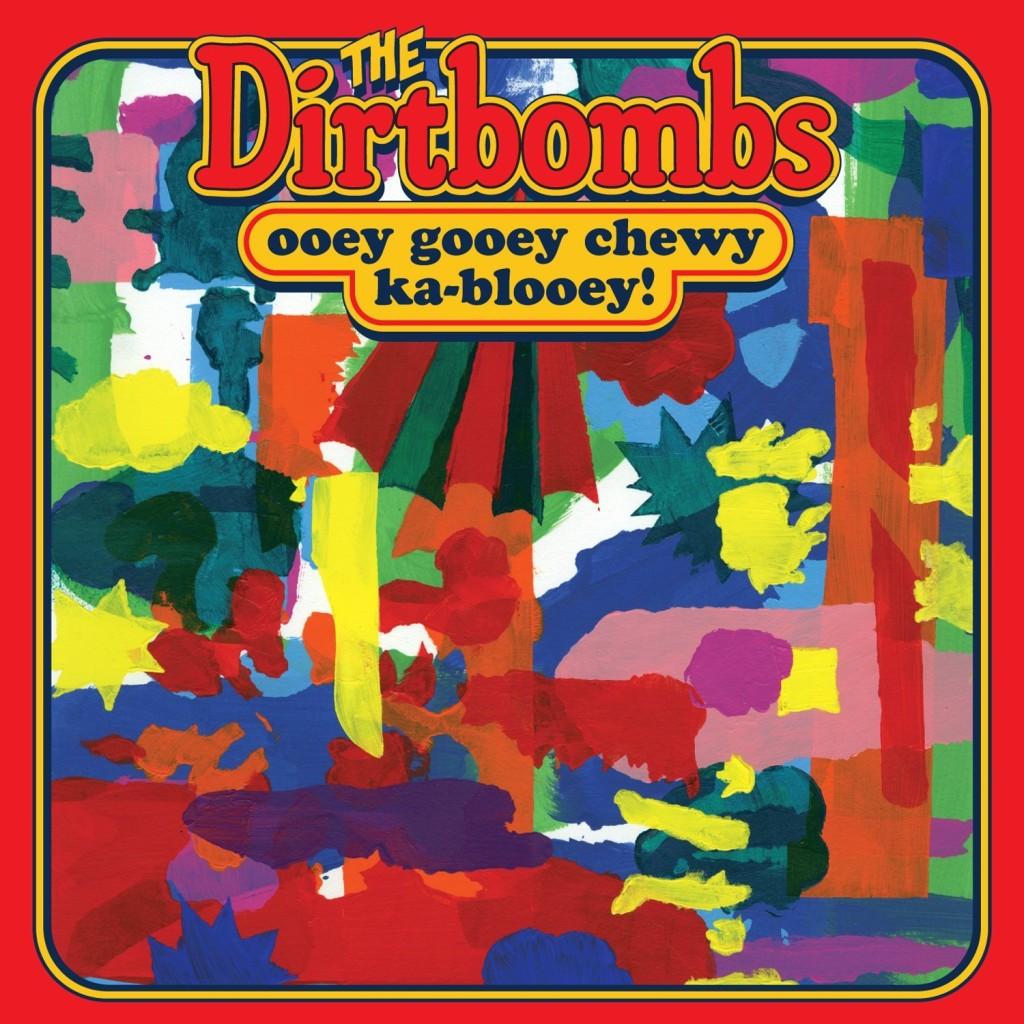 dirtbombs-ooey-gooey-chewy-ka-blooey-cover