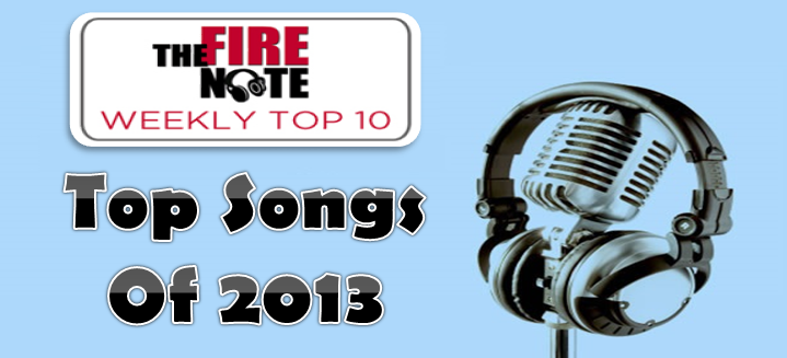 The Fire Note Weekly Top 10: Top Songs of 2013