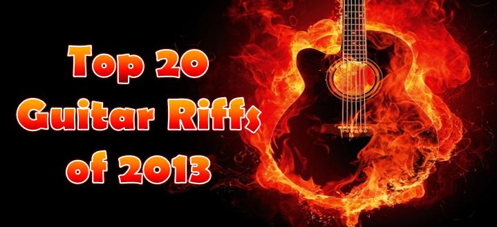top 20 riffs 2013