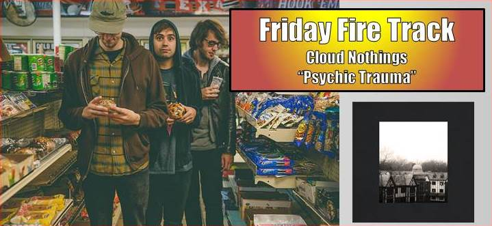 friday fire cloud nothings