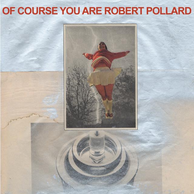 Robert-Pollard-Of-Course-You-Are-640x640