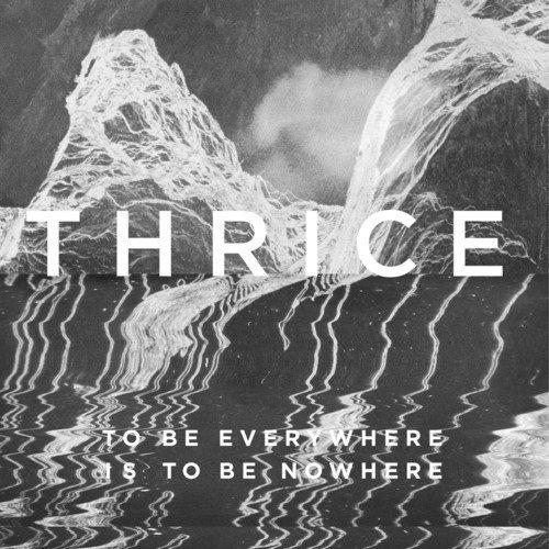 thrice-to-be-everywhere