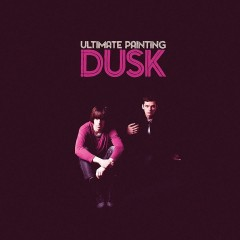 Ultimate Painting: Dusk [Album Review]