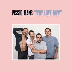 Pissed Jeans: Why Love Now [Album Review]