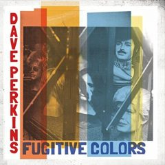 Dave Perkins: Fugitive Colors [Album Review]
