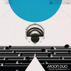 Moon Duo: Occult Architecture, Vol. 1 & Vol. 2 [Album Review]