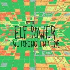 Elf Power: Twitching In Time [Album Review]