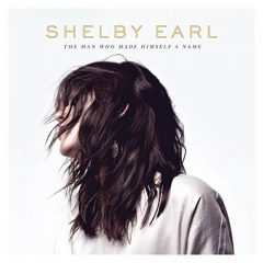 Shelby Earl: The Man Who Made Himself A Name [Album Review]