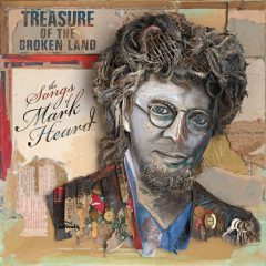 Various Artists: Treasure Of The Broken Land – The Songs Of Mark Heard [Album Review]