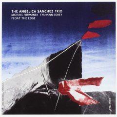 The Angelica Sanchez Trio: Float The Edge [Album Review]