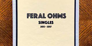Feral Ohms: Singles Box Set (2013-2017) (Handmade 150 Copies)