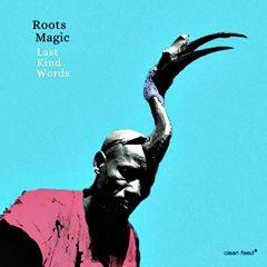 Roots Magic: Last Kind Words [Album Review]