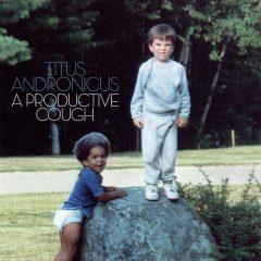 Titus Andronicus: A Productive Cough [Album Review]