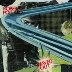 Robert Pollard: Waved Out (Blue Vinyl | 2500 Copies)