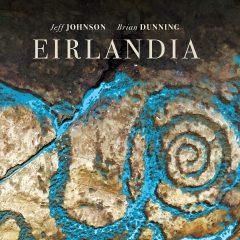 Jeff Johnson & Brian Dunning: Eirlandia [Album Review]