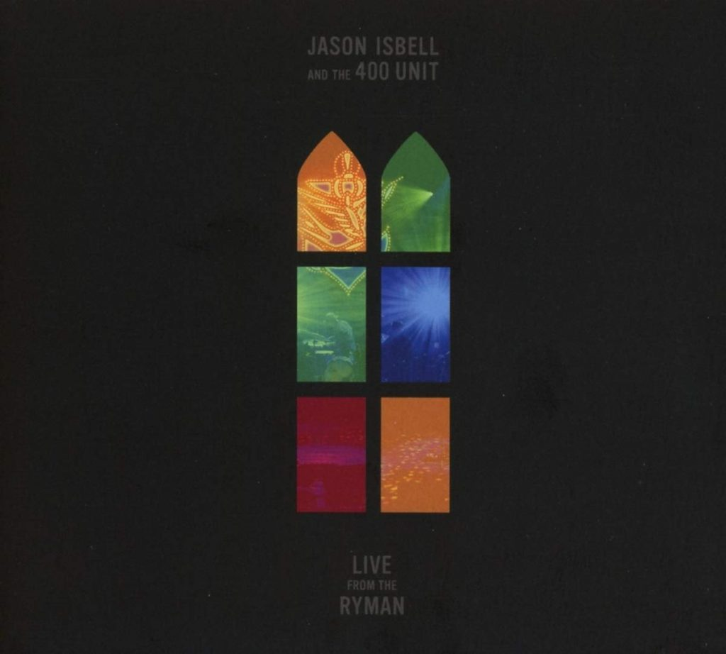 Jason Isbell Amp The 400 Unit Live From The Ryman Album