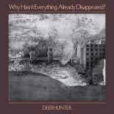Deerhunter: Why Hasn't Everything Already Disappeared? [Album Review]