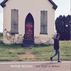 Peter Rogan: Still Tryin' To Believe [Album Review]