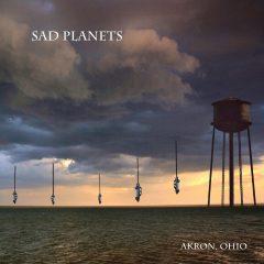 Sad Planets: Akron, Ohio [Album Review]