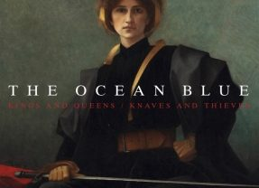 The Ocean Blue: Kings And Queens / Knaves And Thieves [Album Review]