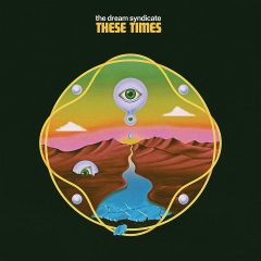 The Dream Syndicate: These Times [Album Review]