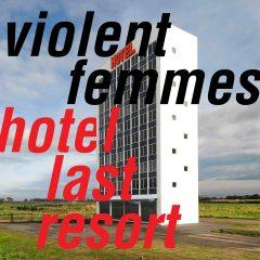 Violent Femmes: Hotel Last Resort [Album Review]