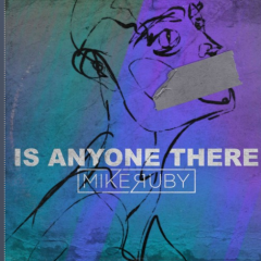 "Track Premiere: Mike Ruby – ""Is Anyone There"""
