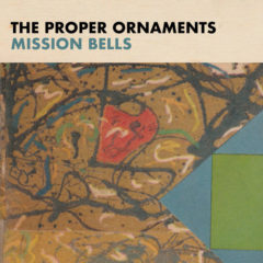 The Proper Ornaments: Mission Bells [Album Review]