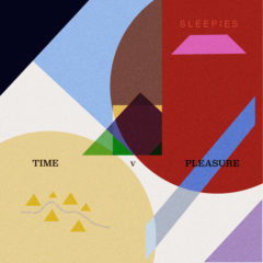Sleepies: Time v Pleasure [Album Review]