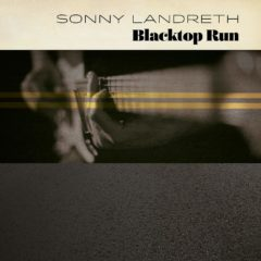 Sonny Landreth: Blacktop Run [Album Review]