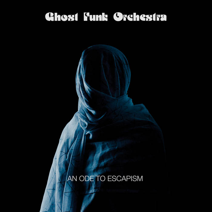 Ghost Funk Orchestra: An Ode To Escapism [Album Review]