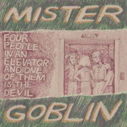 Mister Goblin: Four People In An Elevator And One Of Them Is The Devil [Album Review]